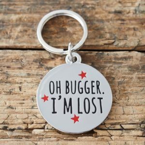 Dog tag 'Oh bugger I'm lost' louis and Phoebe Pet Boutique