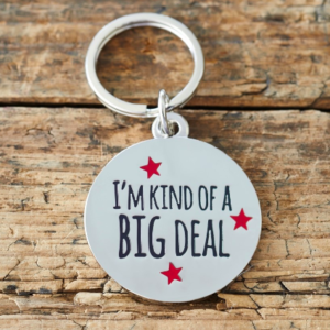 "Sweet William dog tag ""Im kind of a big deal"""
